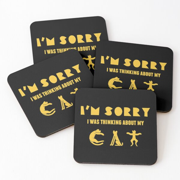 I'm sorry I was thinking about my cat Coasters (Set of 4)