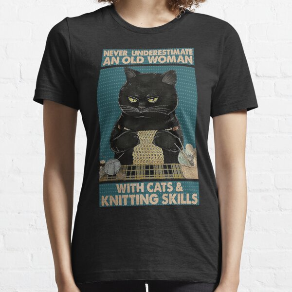 Never Underestimate An Old Woman With Cats and Knitting Skills Essential T-Shirt