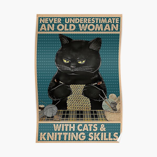 Never Underestimate An Old Woman With Cats and Knitting Skills Poster
