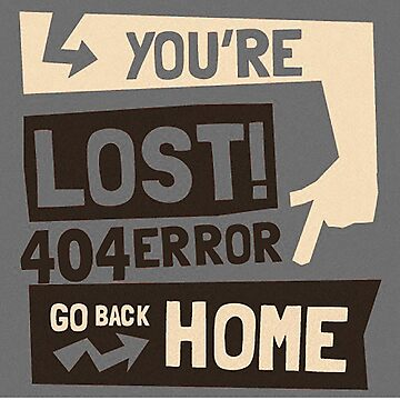 You're lost , go back home (404 ERROR) by blackbase