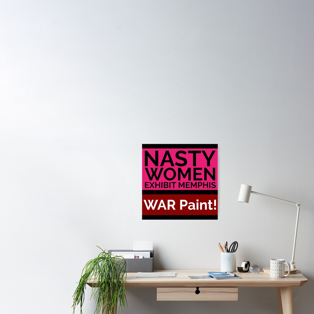 NASTY WOMEN Memphis   WAR Paint! Poster