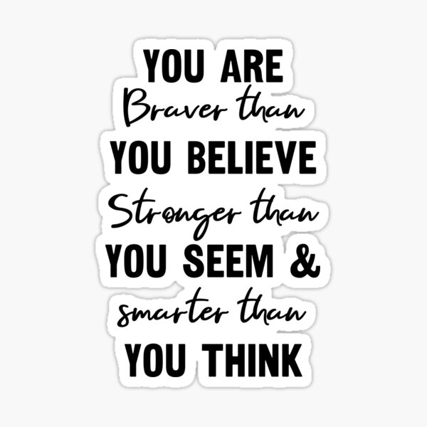 You Are Braver Than You Believe Inspirational Quote Sticker