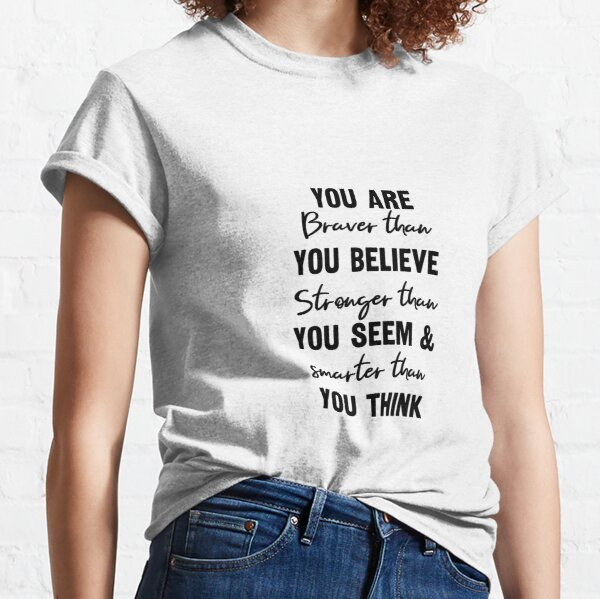 You Are Braver Than You Believe Inspirational Quote Classic T-Shirt