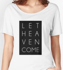 Let Heaven Come Women's Relaxed Fit T-Shirt