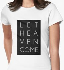 Let Heaven Come Fitted T-Shirt