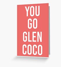 Mean Girls 'You Go Glen Coco Greeting Card