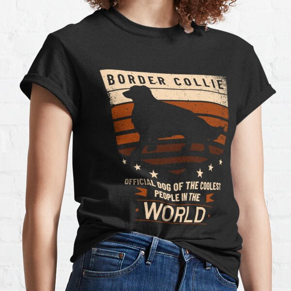 Border Collie Official Dog Of The Coolest People Classic T-Shirt
