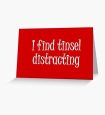 I find tinsel distracting Greeting Card