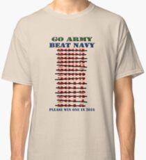 Go Army - Beat Navy - Please win one in 2016 Classic T-Shirt