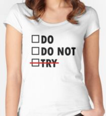Do or Do Not Women's Fitted Scoop T-Shirt