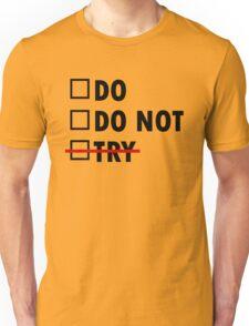 Do or Do Not Unisex T-Shirt