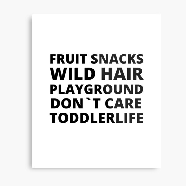 fruit snacks wild hair playground don't care T-shirt,toddler t-shirt,toddler boy t-shirt,toddler life tee Metal Print
