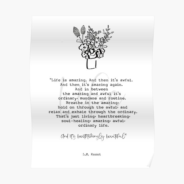L.R. Knost Quote, Whimsical Flowers, Life Quote, Black and White Art by Terri Conrad Designs Poster