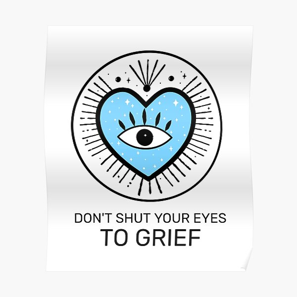 Don't shut your eyes to greif Poster