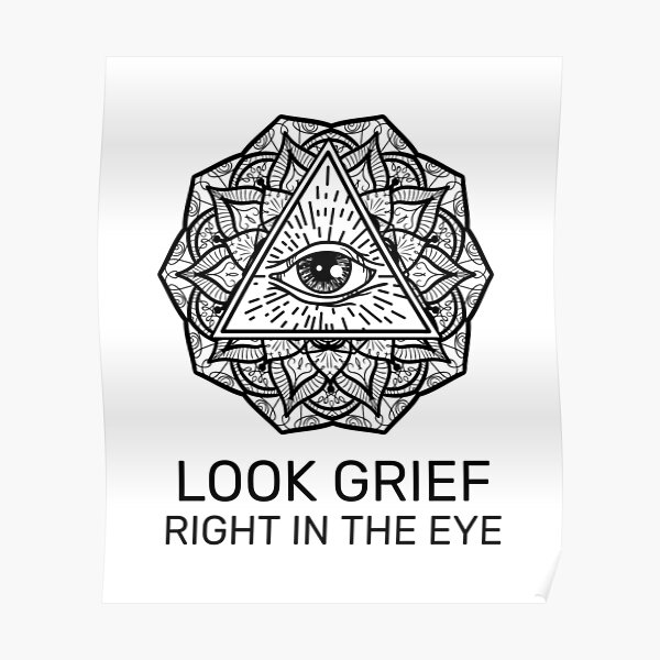 Look grief right in the eye Poster