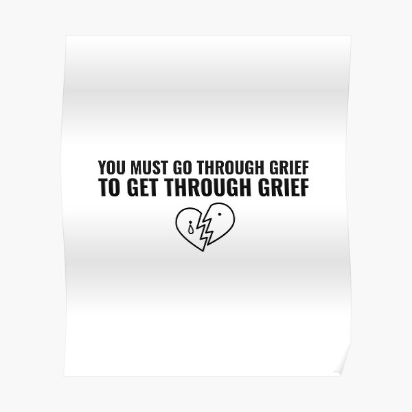 You must go through grief to get through grief Poster