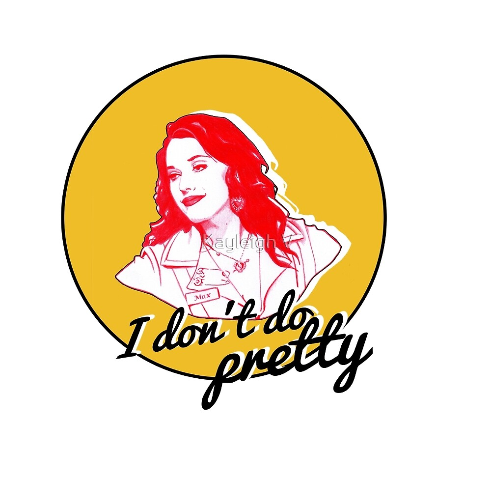 """""""I don't do pretty"""" // Max // 2 Broke Girls by Kayleigh Brookes"""