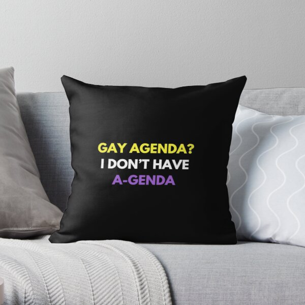 Gay Agenda? I don't have a genda! Throw Pillow