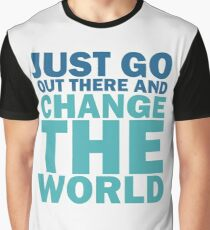Just Go Out There And Change The World Graphic T-Shirt