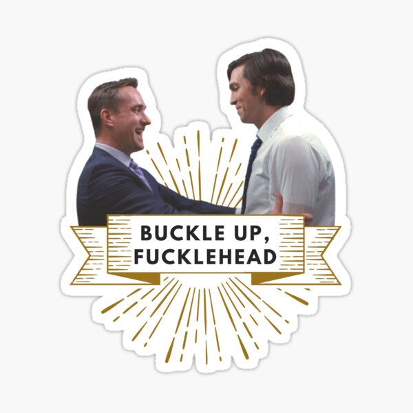 Tom & Cousin Greg - Buckle Up, Fucklehead  Sticker