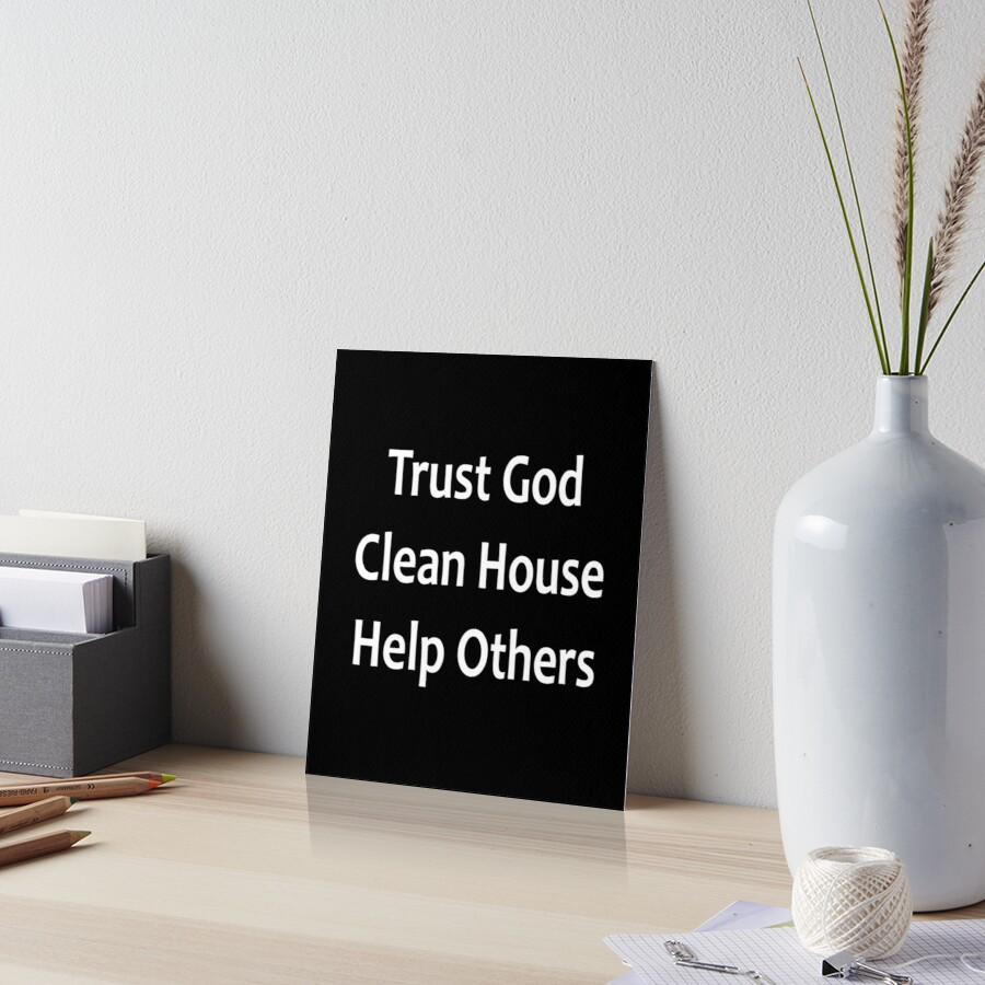 Trust God, Clean House, Help Others - Alcoholics Anonymous Saying Art Board Print