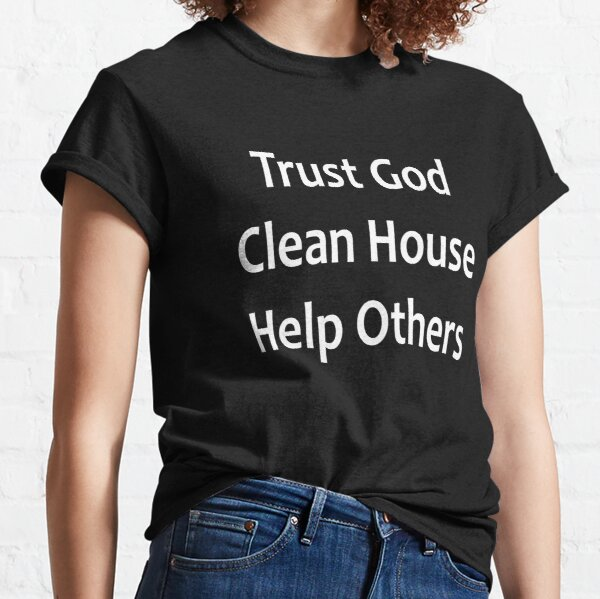 Trust God, Clean House, Help Others - Alcoholics Anonymous Saying Classic T-Shirt