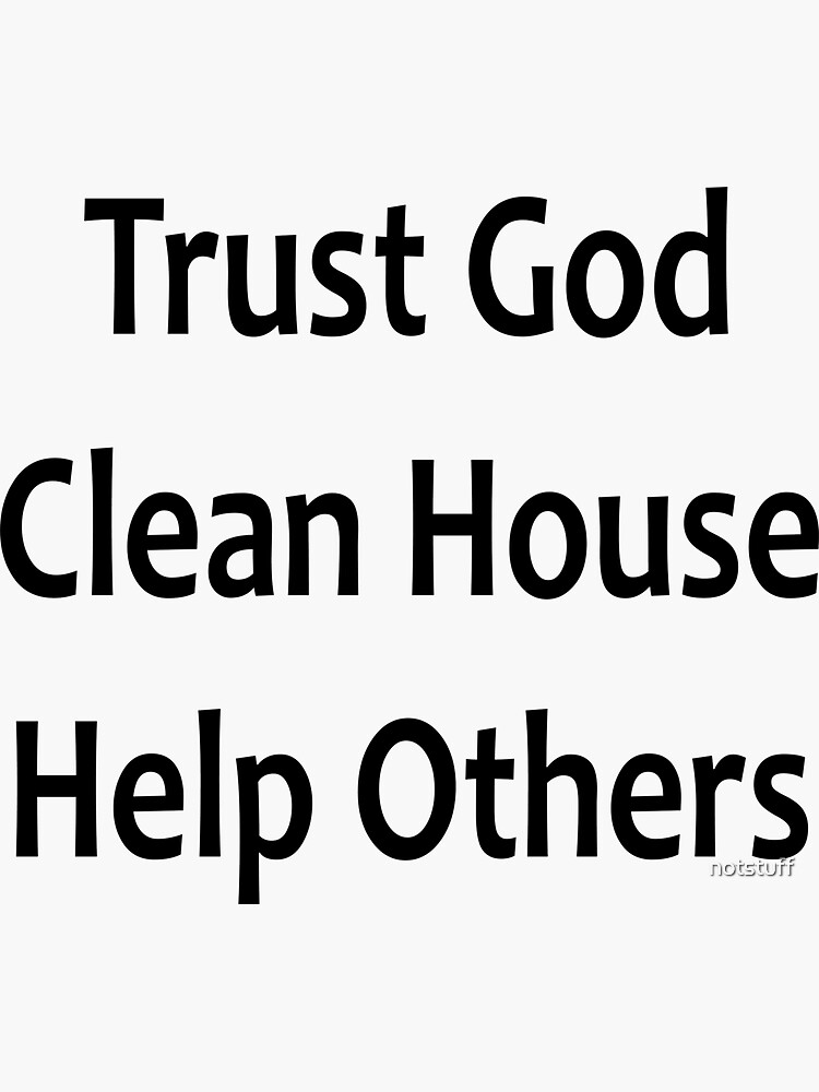 Trust God, Clean House, Help Others - Alcoholics Anonymous Saying by notstuff