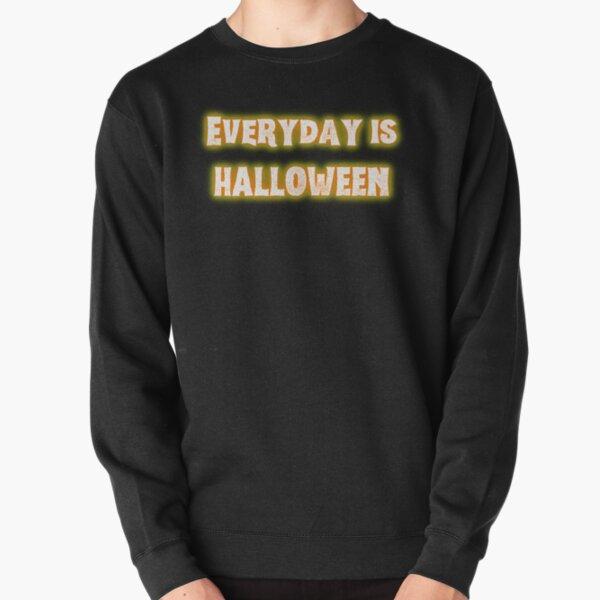 Everyday is Halloween Pullover Sweatshirt