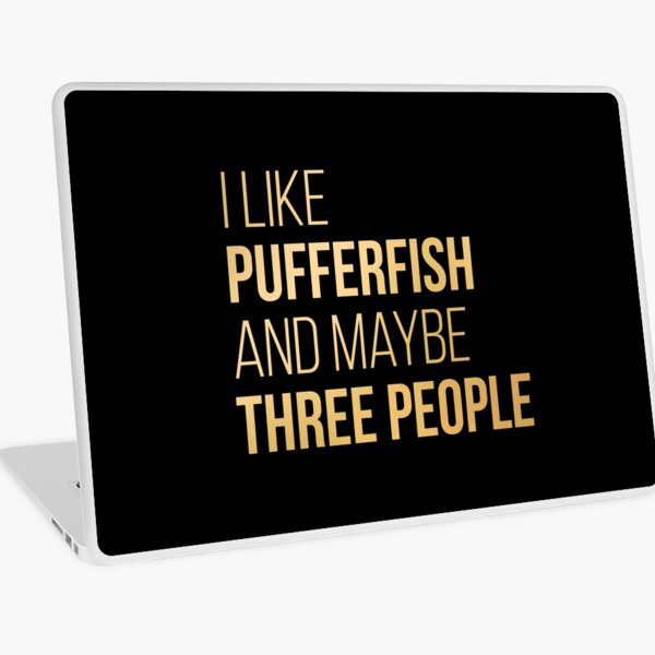 I Like Pufferfish And Maybe Three People in Gold Laptop Skin