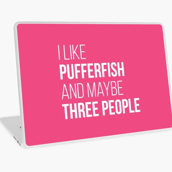 I Like Pufferfish And Maybe Three People for Women Laptop Skin