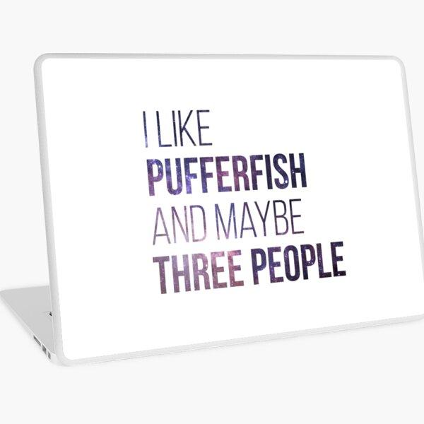 I Like Pufferfish And Maybe Three People Laptop Skin