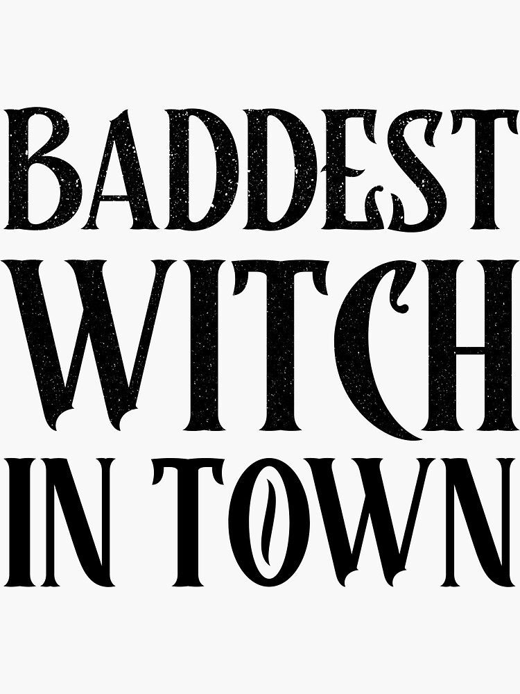 Baddest Witch in Town Stickers by ds-4