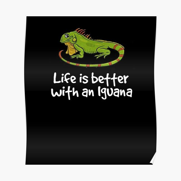 Life is better with an iguana Poster