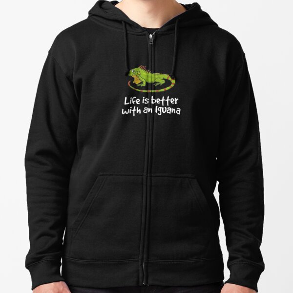 Life is better with an iguana Zipped Hoodie