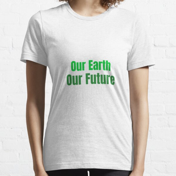 Our Earth Our Future Eco-Design Essential T-Shirt