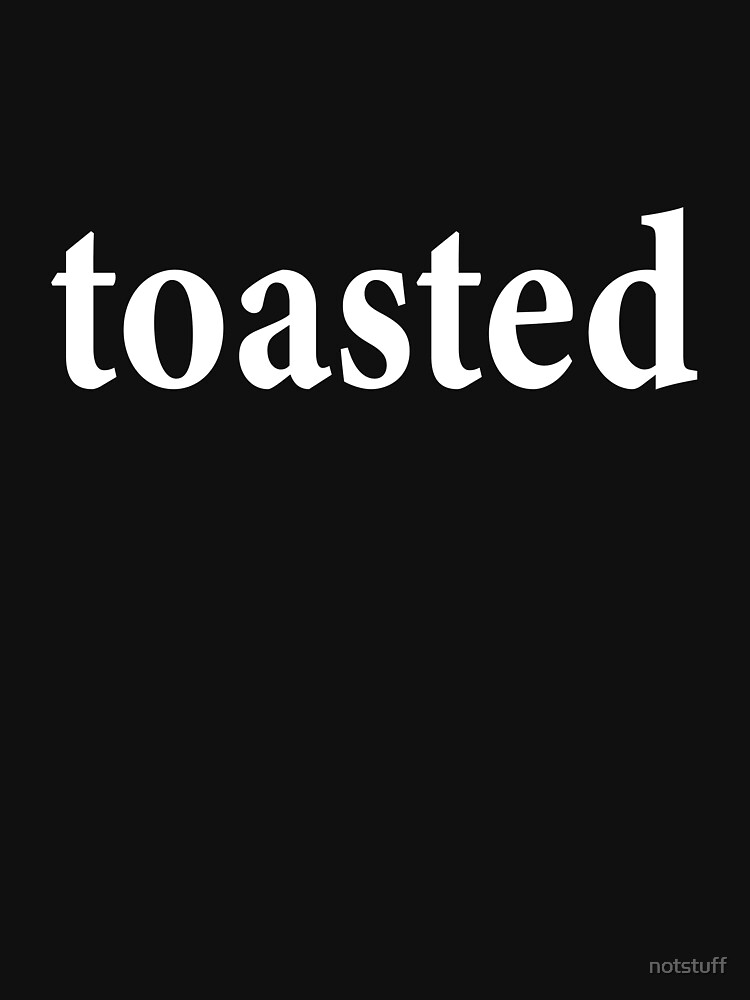 Toasted - Not Clear Minded - Funny by notstuff