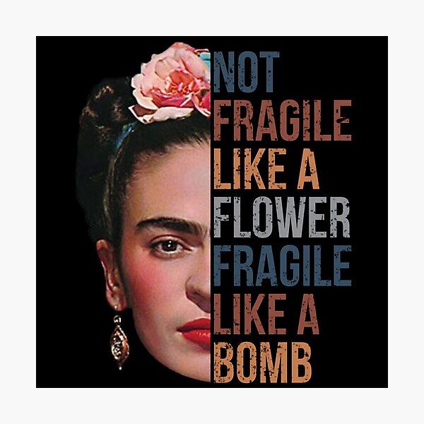 Frida Kahlo Not Fragile Like A Flower Shirt, Fragile Like A Bomb  Photographic Print