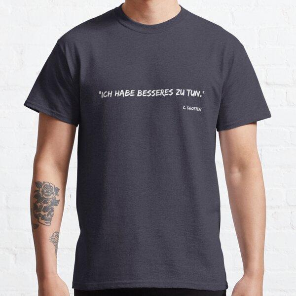 Ich habe Besseres zu tun Classic T-Shirt