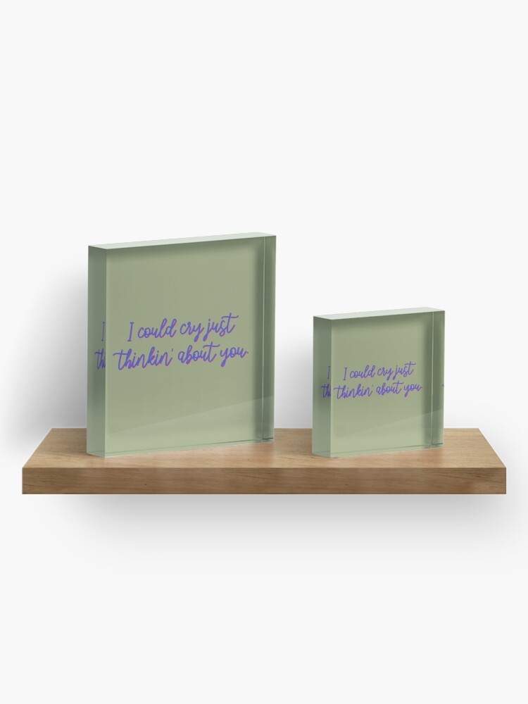 Alternate view of I Could Cry Just Thinkin' Bout You - Troye Design Acrylic Block