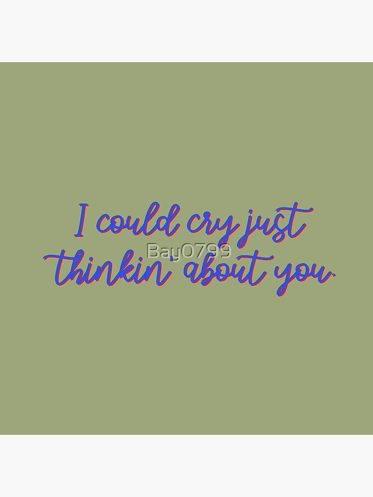I Could Cry Just Thinkin' Bout You - Troye Design by Bay0799