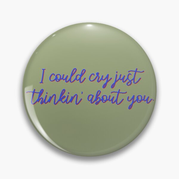 I Could Cry Just Thinkin' Bout You - Troye Design Pin