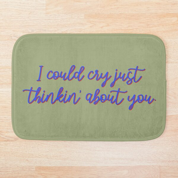 I Could Cry Just Thinkin' Bout You - Troye Design Bath Mat