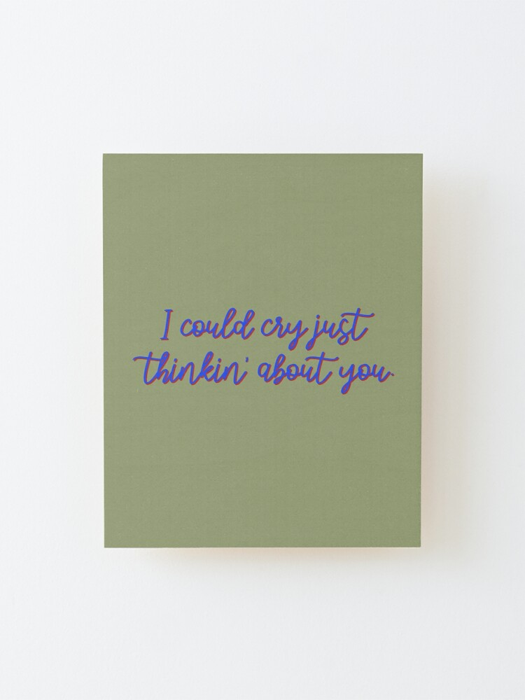 Alternate view of I Could Cry Just Thinkin' Bout You - Troye Design Mounted Print