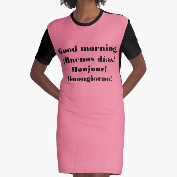 Buenos días. ¡Buenos días! Bonjour! Buongiorno! Vestido camiseta