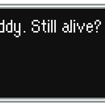 "Earthbound ""Yo, Buddy. Still alive?"" ヾ(〃^∇^)ノ♪ by Kitturn"