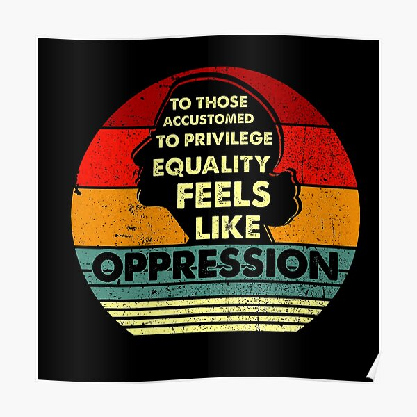 Ruth bader ginsburg - To those accustomed to privilege equality feels like oppression Poster