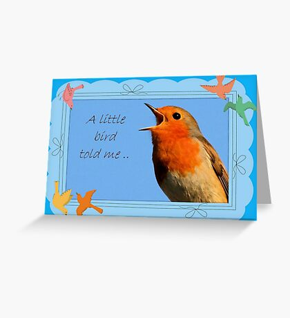 A little Bird Told Me Greeting Card