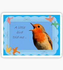 A Little Bird Told Me Sticker