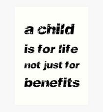A Child's For Life Not Just For Benefits Art Print
