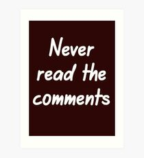 Never read the comments Art Print